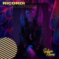 """""""Ricordi da rifare"""", il nuovo singolo di Silvia Flores"""