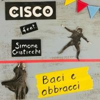 """CISCO Feat. SIMONE CRISTICCHI """"Baci e Abbracci""""  il nuovo singolo del cantautore canta il desiderio di rinascita"""