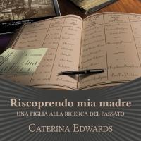 """Caterina Edwards presenta """"Riscoprendo mia madre. Una figlia alla ricerca del passato"""""""
