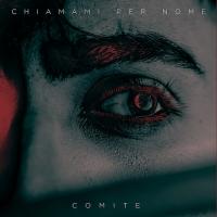 """E' """"Chiamami per nome"""" il nuovo singolo di Comite"""