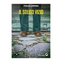 È uscito il nuovo il libro di Pierluigi Larotonda: Il solito vizio, un thriller poliziesco fuori dal classico schema del commissario eroe