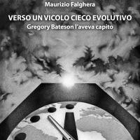 """Maurizio Falghera presenta l'opera """"Verso un vicolo cieco evolutivo. Gregory Bateson l'aveva capito"""""""