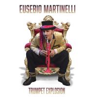 Eusebio Martinelli, Trumpet Explosion