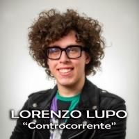 """Esordio discografico per Lorenzo Lupo, in tutti gli store digitali con il singolo """"Controcorrente"""""""