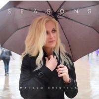 """Cristina Magalo in radio e nei digital store il nuovo singolo """"Seasons"""""""