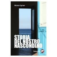 """""""Storia del nostro nascondino"""", il nuovo libro di Michele Capitani"""
