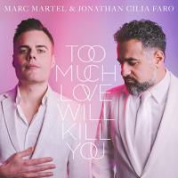 """""""Too much love will kill you"""": la versione di Jonathan Cilia Faro e Marc Martel dal 14 maggio in radio."""