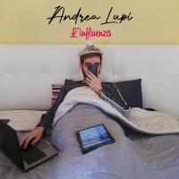 """Fuori ora """"L'influenza"""", il nuovo singolo di Andrea Lupi"""