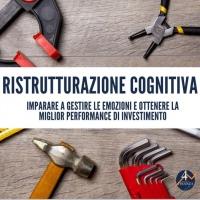 Ristrutturazione cognitiva: imparare a gestire le emozioni e ottenere la miglior performance di investimento