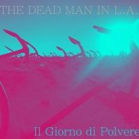 THE DEAD MAN IN L.A. Presentano IL GIORNO DI POLVERE