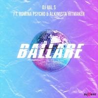 DJ VAL S feat. ROMINA PSYCHO & ALKIMISTA HITMAKER – BALLARE