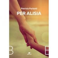 """È uscito il nuovo libro di Patrizia Parlanti, """"Per Alisia"""""""
