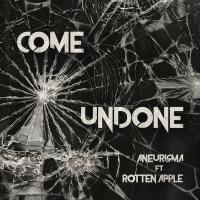 Aneurisma Feat. Rotten Apple, Come Undone