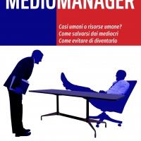Casi umani o risorse umane? Come salvarsi dai manager mediocri, come evitare di diventarlo.