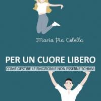 """Maria Pia Colella presenta l'opera """"Per un cuore libero. Come gestire le emozioni e non esserne schiavi"""""""