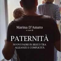 Paternità. Nuovi padri in bilico tra alleanze e complicità, il nuovo libro di Marina D'Amato