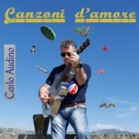 """CARLO AUDINO """"Canzoni d'amore"""" è il ritorno alla musica del chitarrista e cantautore romano"""