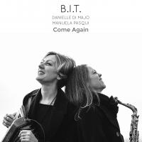 """B.I.T. Danielle Di Majo e Manuela Pasqui: esce il disco """"Come Again"""" per Filibusta Records"""