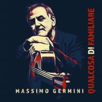 """Disponibile in radio il singolo """"QUALCOSA DI FAMILIARE di Massimo Germini con il  feat. di Roberto Vecchioni"""