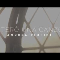 """Disponibile da oggi su YouTube e VEVO il videoclip di """"Canterò Una Canzone"""" di Andrea Pimpini"""