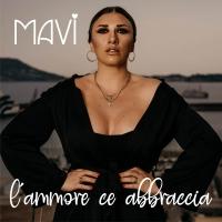 """MAVI: disponibile in radio il nuovo singolo """"L'AMMORE CE ABBRACCIA"""""""