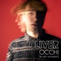 OCCHI (e non scompari), disponibile online il video del nuovo singolo di Oliver