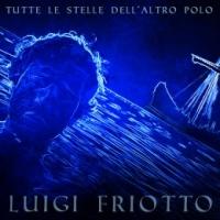 """LUIGI FRIOTTO """"Tutte le stelle dell'altro polo"""" è il singolo ispirato ad Ulisse che anticipa il nuovo ep del cantautore abruzzese"""