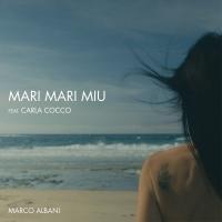 """Arriva in radio, su Youtube e in digitale il nuovo singolo di MARCO ALBANI """"MARI MARI MIU"""" feat. CARLA COCCO"""