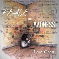 """Love Ghost - il singolo """"Peace=Madness"""""""