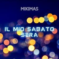 Il mio sabato sera, disponibile da oggi il nuovo singolo del cantautore Mikimas