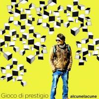 """ALCUNELACUNE  """"Gioco di prestigio"""" è il nuovo capitolo artistico del musicista e songwriter milanese Andrea Ricci"""
