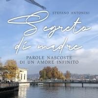 """Stefano Antonini presenta """"Segreto di madre. Parole nascoste di un amore infinito"""""""