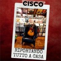 """CISCO  """"Riportando tutto a casa"""" è il nuovo singolo del cantautore, profondamente autobiografico, che ripercorre 30 anni di carriera"""