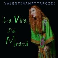 """Valentina Mattarozzi:  arriva in radio  """"LA VITA DEI MIRACOLI"""", il nuovo singolo tratto dall'album """"VIRTÙ NASCOSTE"""""""