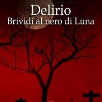 La scrittrice Silvia Alonso torna con Delirio – Brividi al nero di Luna
