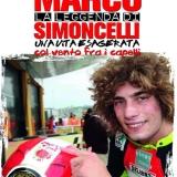 La leggenda di Marco Simoncelli. Una vita esagerata con il vento tra i capelli